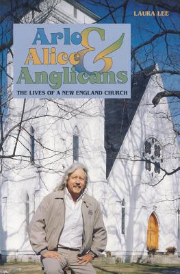 Arlo, Alice and Anglicans : The Lives of a New England Church, Lee, Laura
