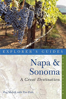 Explorer's Guide Napa & Sonoma: A Great Destination (Ninth Edition)  (Explorer's Great Destinations), Melnik, Peg; Fish, Tim