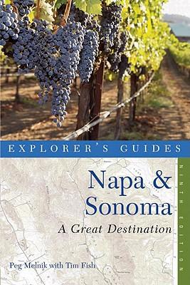 Explorer's Guide Napa & Sonoma: A Great Destination (Ninth Edition)  (Explorer's Great Destinations), Melnik, Peg; Fish, Tim
