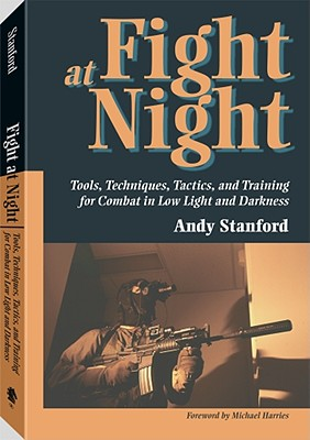 Image for Fight at Night: Tools, Techniques, Tactics, and Training for Combat in Low Light and Darkness