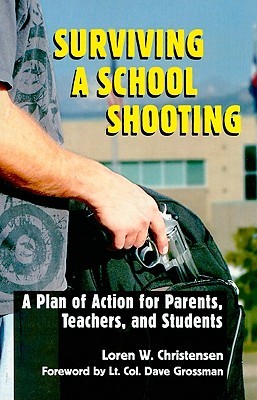 Surviving a School Shooting: A Plan of Action for Parents, Teachers, and Students, Christensen, Loren W.