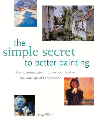 Image for Simple Secret to Better Painting: How to Immediately Improve Your Work with the