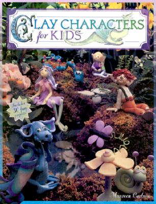 Clay Characters for Kids, Maureen Carlson