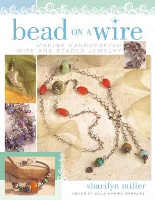 Image for Bead on a Wire: Making Handcrafted Wire and Beaded Jewelry