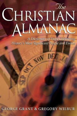 Image for The Christian Almanac: A Dictionary of Days Celebrating History's Most Significant People and Events (First Edition)