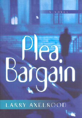 Plea Bargain (Darcy Cole Mystery), Axelrood, Larry