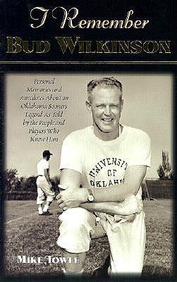 Image for I Remember Bud Wilkinson: Personal Memories and Anecdotes about an Oklahoma Soonerslegend as Told by the People and Players Who Knew Him