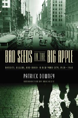 Image for Bad Seeds in the Big Apple: Bandits, Killers, and Chaos in New York City, 1920-1940