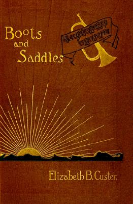 "Image for ""Boots and Saddles"": Or Life in Dakota with General Custer"