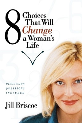8 Choices That Will Change a Woman's Life: Discussion Questions Included, Briscoe, Jill