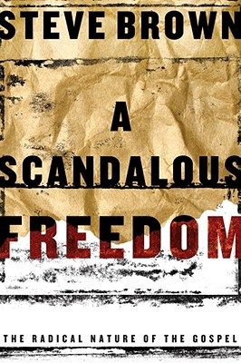 Image for A Scandalous Freedom: The Radical Nature of the Gospel