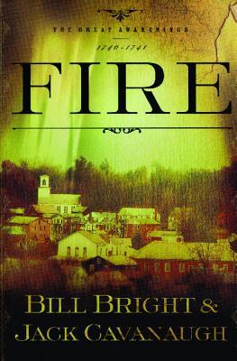 Fire : The Great Awakenings, 1740-1741, BILL BRIGHT, JACK CAVANAUGH