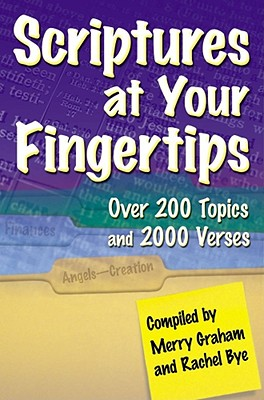 Scriptures at Your Fingertips: With Over 200 Topics and 2000 Verses, Graham, Merry; Bye, Rachel