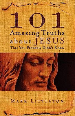 101 Amazing Truths About Jesus That You Probably Didn't Know, Littleton, Mark