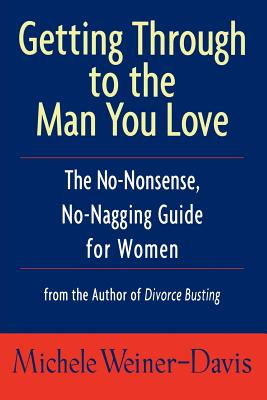 Image for Getting Through to the Man You Love: The No-Nonsense, No-Nagging Guide for Women