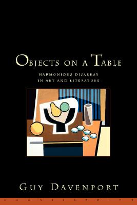 Objects on a Table : Harmonious Disarray in Art and Literature, Davenport, Guy