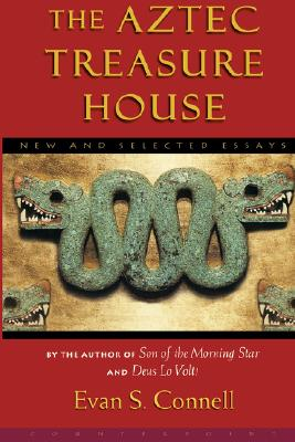 The Aztec Treasure House: New and Selected Essays, Connell, Evan; Connell, Evan S.