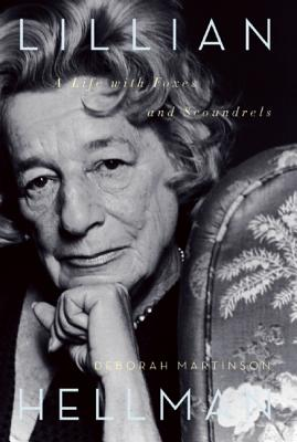 Lillian Hellman: A Life with Foxes and Scoundrels, Martinson, Deborah