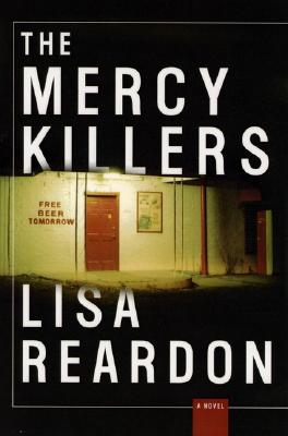 Mercy Killers : A Novel, LISA REARDON