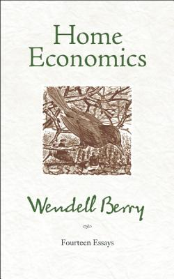 Home Economics: Fourteen Essays, Wendell Berry