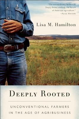 Deeply Rooted: Unconventional Farmers in the Age of Agribusiness, Hamilton, Lisa M.