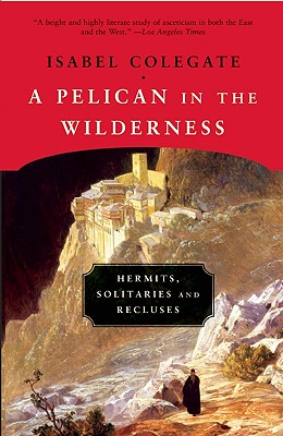Image for A Pelican in the Wilderness: Hermits, Solitaries, and Recluses