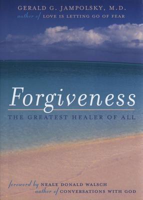 Forgiveness: The Greatest Healer of All, Jampolsky, Gerald G.