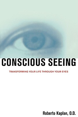 Image for Conscious Seeing: Transforming Your Life through Your Eyes
