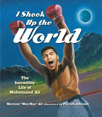 Image for I Shook Up the World: The Incredible Life of Muhammad Ali