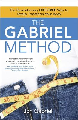 Image for The Gabriel Method: The Revolutionary DIET-FREE Way to Totally Transform Your Body
