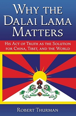 Image for Why the Dalai Lama Matters His Act of Truth as the Solution for China, Tibet, and the World