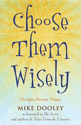 Image for Choose Them Wisely: Thoughts Become Things!