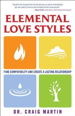 Elemental Love Styles: Find Compatibility and Create a Lasting Relationship, Dr. Craig Martin