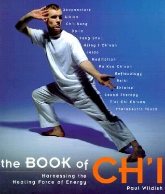 Image for The Book of Ch'I: Harnessing the Healing Forces of Energy