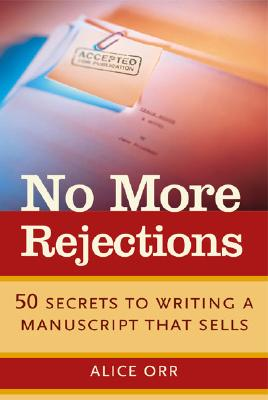 Image for No More Rejections: 50 Secrets to Writing a Manuscript that Sells