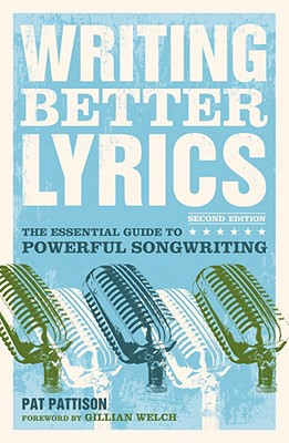Image for Writing Better Lyrics: The Essential Guide to Powerful Songwriting (2nd Ed.)