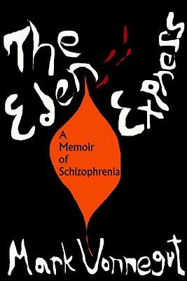 Eden Express : A Memoir of Schizophrenia, MARK VONNEGUT, KURT VONNEGUT