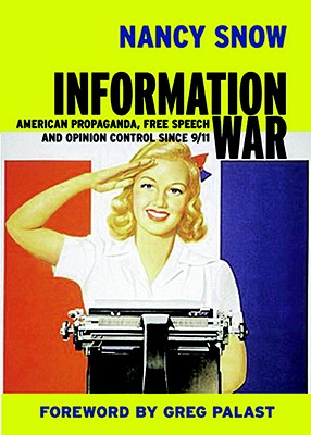 Information War: American Propaganda, Free Speech, and Opinion Control Since 9/11, Snow, Nancy