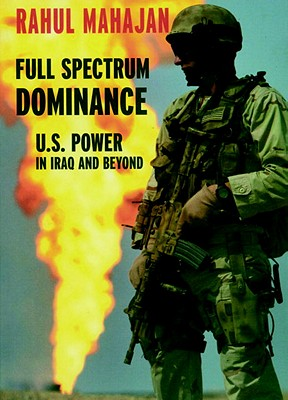 Image for Full Spectrum Dominance: U.S. Power in Iraq and Beyond