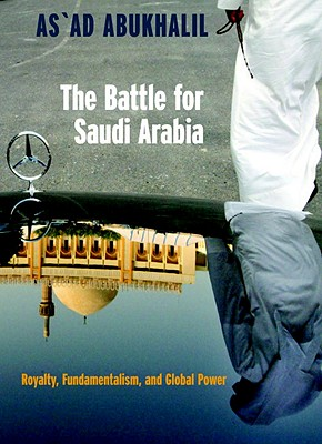 The Battle for Saudi Arabia: Royalty, Fundamentalism and Global Power, Abukhalil, As'Ad