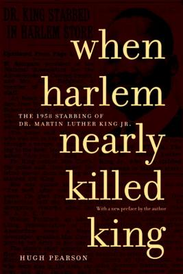 Image for When Harlem Nearly Killed King: The 1958 Stabbing of Dr. Martin Luther King Jr.