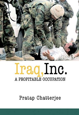 Iraq, Inc.: A Profitable Occupation (Open Media Series), Chatterjee, Pratap