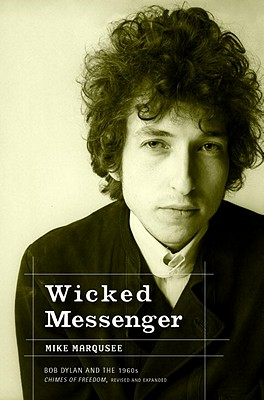 Wicked Messenger: Bob Dylan And the 1960s, Marqusee, Mike