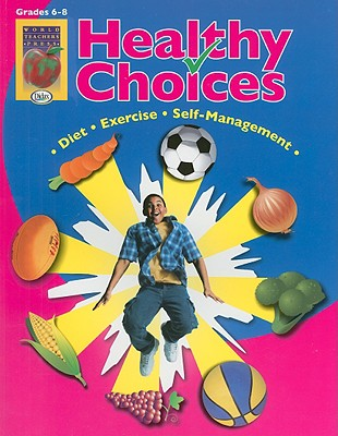 Image for Healthy Choices, Grades 6-8: A Positive Approach to Health Living: Self-Management, Diet, Exercise
