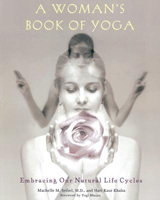 Image for A Woman's Book of Yoga: Embracing Our Natural Life Cycles