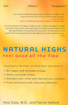 Natural Highs: Supplements, Nutrition, and Mind-Body Techniques to Help You Feel Good All the Time, Cass, Hyla; Holford, Patrick