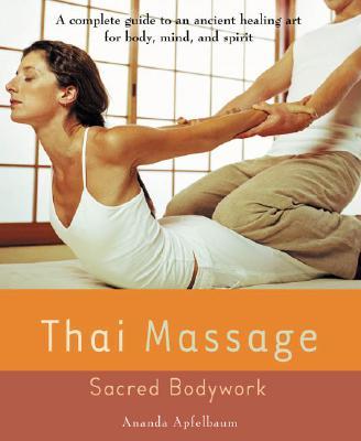 Thai Massage: Sacred Body Work (Avery Health Guides), Apfelbaum, Ananda