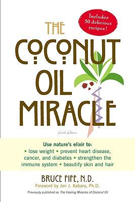 Coconut Oil Miracle, BRUCE FIFE, JON J. KABARA