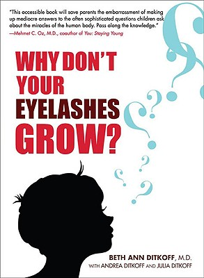 Why Don't Your Eyelashes Grow?: Curious Questions Kids Ask About the Human Body, BETH ANN DITKOFF