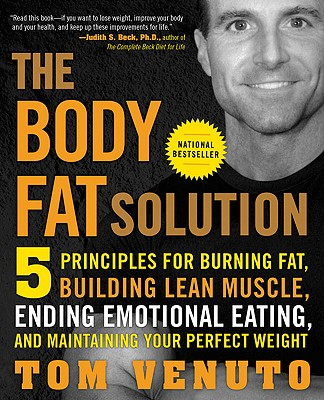 The Body Fat Solution: Five Principles for Burning Fat, Building Lean Muscle, Ending Emotional Eating, and Maintaining Your Perfect Weight, Venuto, Tom